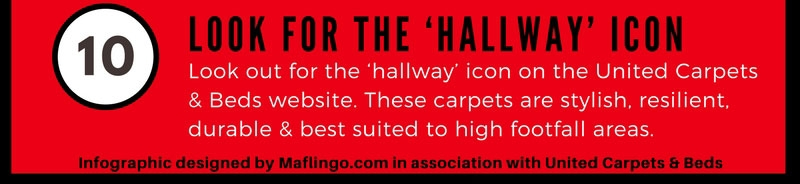 10 Look For The 'Hallway' Icon. Look out for the 'Hallway' icon on the United Carpets And Beds website. these carpets are stylish, resilient, durable and best suited to high footfall areas.